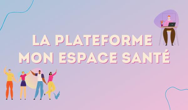 La plateforme Mon Espace Santé